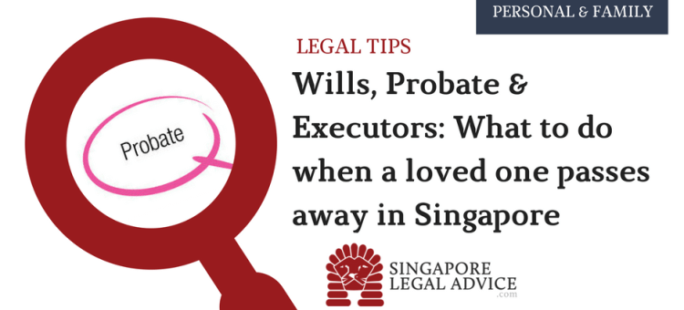 Wills probate and executors what to do when a loved one passes wills probate and executors what to do when a loved one passes away in singapore solutioingenieria Choice Image
