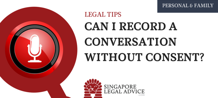 Can I record a conversation without consent? | SingaporeLegalAdvice.com