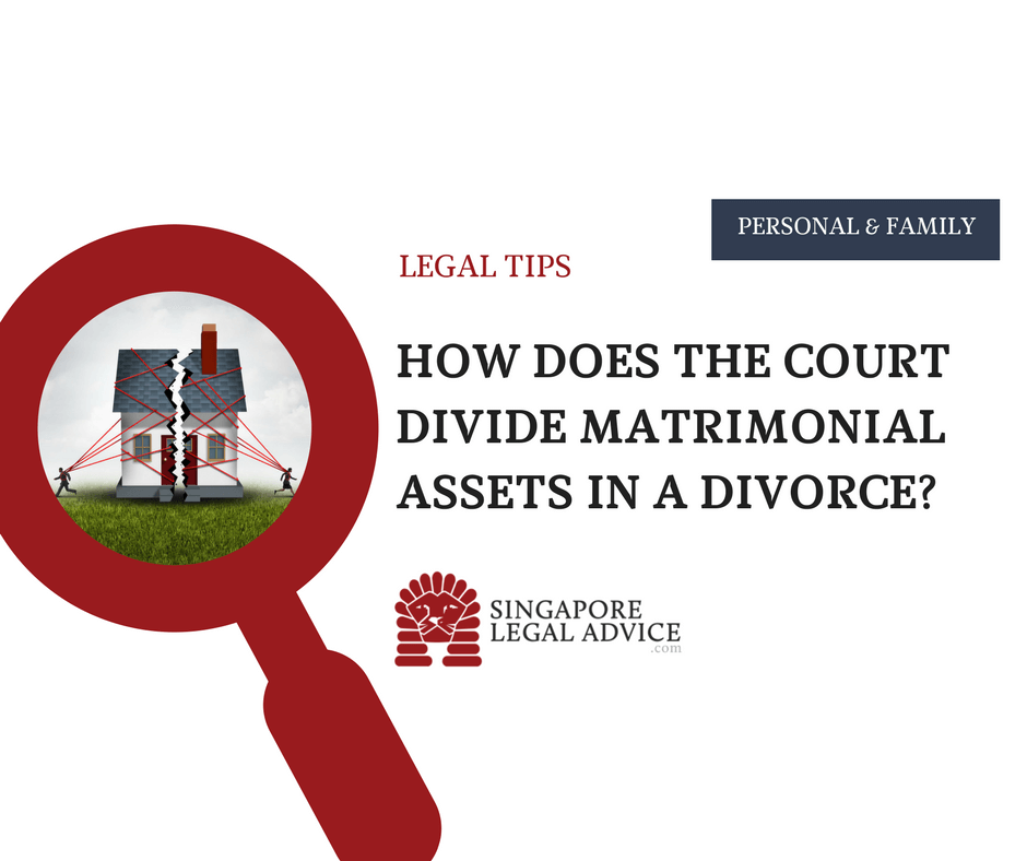 How Does the Court Divide Matrimonial Assets in a Singapore Divorce