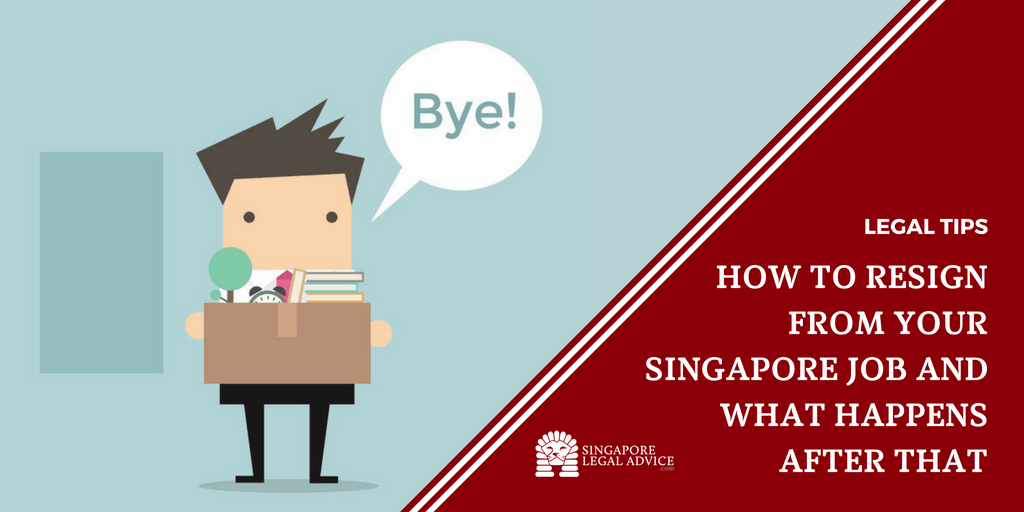 How to Resign from Your Singapore Job and What Happens After That