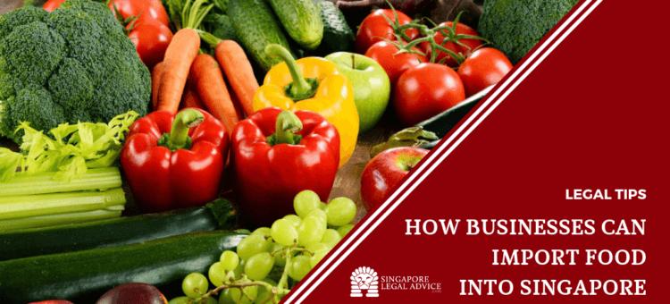 How Businesses Can Import Food into Singapore | SingaporeLegalAdvice com