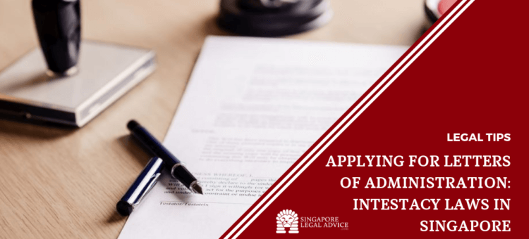 Applying for Letters of Administration: Intestacy Laws in Singapore