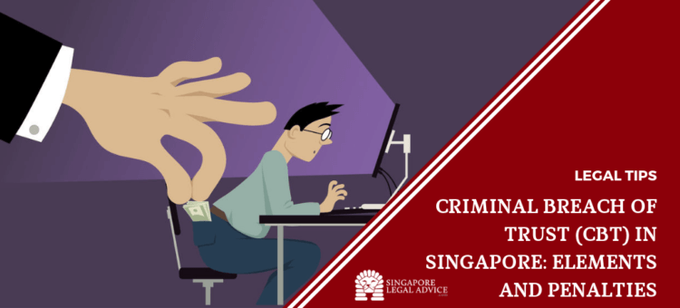 Criminal Breach of Trust (CBT) in Singapore: Elements and Penalties