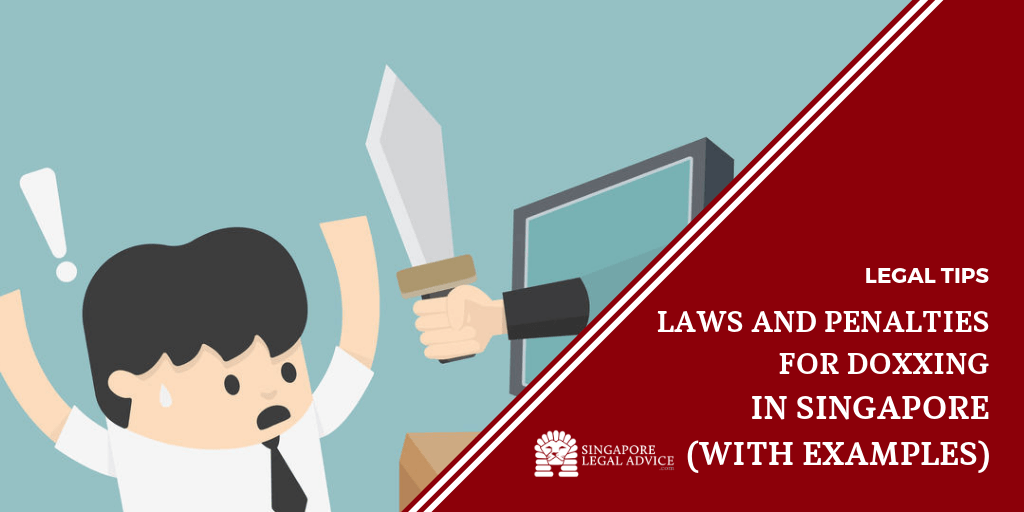 Laws And Penalties For Doxxing In Singapore With Examples Singaporelegaladvice Com