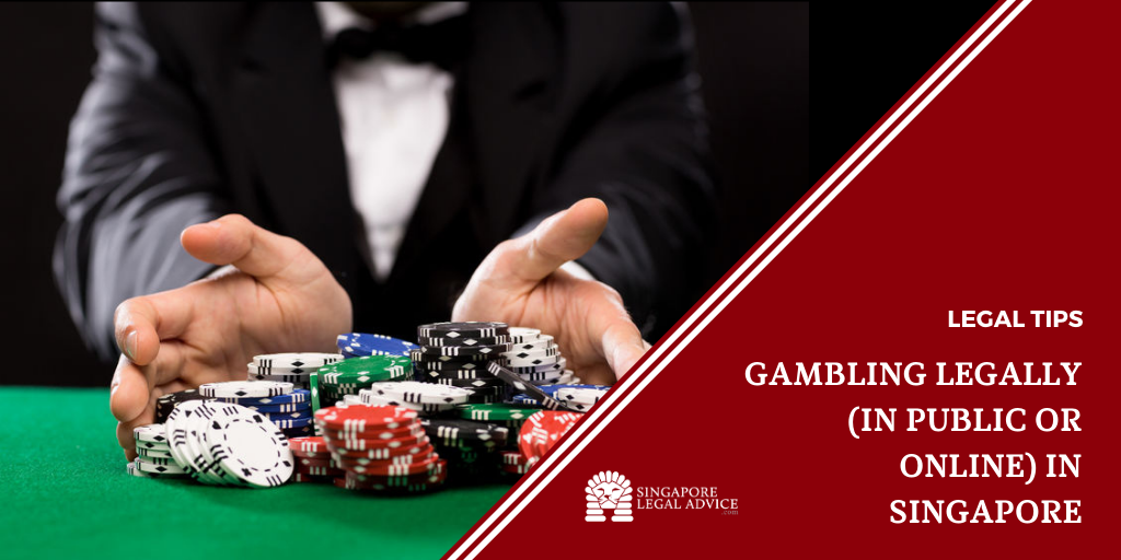 Gambling Legally (In Public or Online) in Singapore |  SingaporeLegalAdvice.com