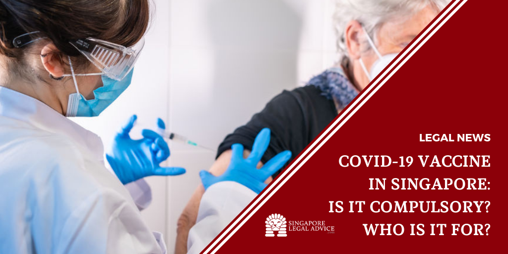 Covid 19 Vaccine In Singapore Is It Compulsory Who Is It For Singaporelegaladvice Com